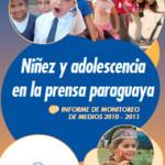 Niñez y Adolescencia en la prensa paraguaya. Informe de monitoreo de medios 2010 – 2011
